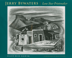 Jerry Bywaters: Lone Star Printmaker by Ellen Buie Niewyk