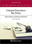 Criminal Procedures: The Police: Cases, Statutes, and Executive Materials (6th Edition) by Marc L. Miller, Ronald F. Wright, Jenia I. Turner, and Kay L. Levine