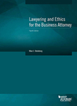 Lawyering and Ethics for the Business Attorney (4th Edition)