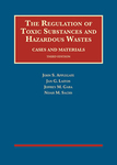The Regulation of Toxic Substances and Hazardous Wastes, Cases and Materials (3rd Edition) by John Applegate, Jan G. Laitos, Jeffrey M. Gaba, and Noah M. Sachs