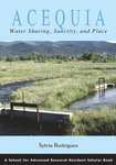 Acequia: Water-sharing, Sanctity and Place in Hispanic New Mexico by Sylvia Rodríguez