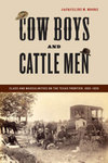 Cow Boys and Cattle Men: Class and Masculinities on the Texas Frontier, 1865 to 1900 by Jacqueline Moore